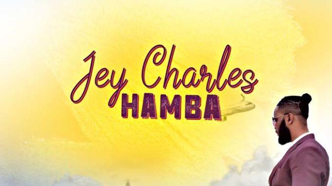 SONG : Jey Charles – Hamba Mp3 Download Fakaza