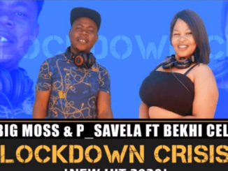 Big Moss & P Savela – Lockdown Crisis ft Bekhi Cele