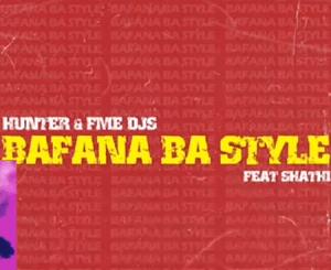 Hunter – Bafana Ba Style Ft. FME Djs & Shathi