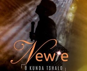 Newie – O Kunda Tshalo