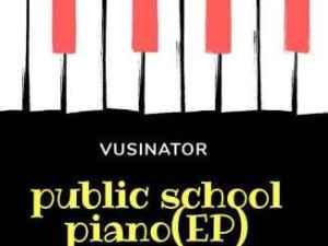 EP: Vusinator – Public School Piano Vol. 2