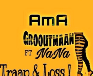 Ama Grooutmaan – Traap & Loss feat. Nana (Amapiano)