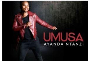 Ayanda Ntanzi – Umusa