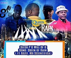 DJ SLESH P & WILL OF D – Queen of Rain ft Abzee & Mr Scientificia