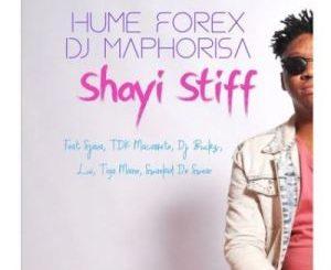 Hume Forex & DJ Maphorisa – Shayi Stiff Ft. Sjava, TDK Macassete, DJ Buckz & Lui