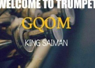 ALBUM: King Saiman – Welcome To Trumpet GQOM