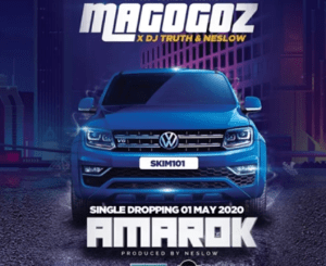Magogoz – Amarok (Ft. DJ Truth & Neslow)