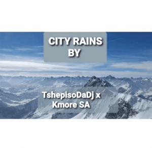 TshepisoDaDj x Kmore SA – City Rains