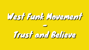 West Funk Movement – Trust and Believe