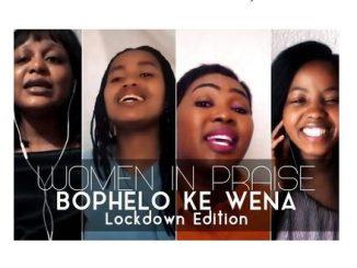 Women In Praise – Bophelo Ke Wena (Lockdown Edition)