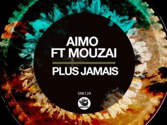 Aimo ft Mouzai – Plus Jamais (Original Mix)