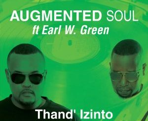 EP: Augmented Soul & Earl W. Green – Thand' Izinto Mp3 Download