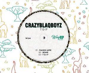 EP: CrazyBlaqBoyz – T.G.I.F Zip Mp3 Download Fakaza