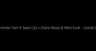 Elemantor Fam – Unlock Code Ft. Team Cpt, Zilana Woza & West Funk Movement