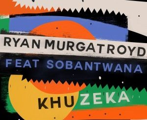 Ryan Murgatroyd – Khuzeka (feat. Sobantwana)