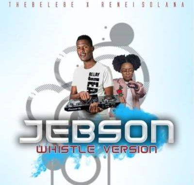 Thebelebe – Jebson (Whistle Version) Ft. Renei Solana