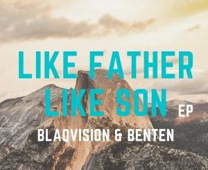 Blaqvision & BenTen Like Father Like Son EP