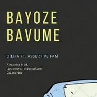 Dj Lifa – Bayoze Bavume Ft. Assertive Fam