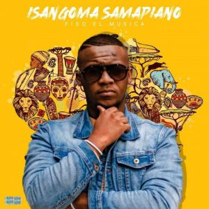 Fiso El Musica – Isangoma Samapiano Mp3 Download Fakaza Amapiano Album Zip
