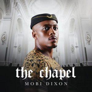 Mobi Dixon – The Chapel Album Zip Download 2020 / Mp3 Fakaza