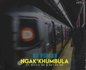 Mp3 Download DJ Fibers – Ngak'khumbula Ft. Nicco NK, Ketso SA