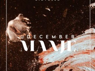 Khobzn Kiavalla – uDecember Manje Mp3 Download Fakaza Songs