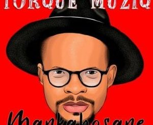 TorQue MuziQ – Mankabosane (Sepedi Traditional Mix)