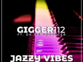 Gigger112 ft. De'KeaY – Jazzy Vibes