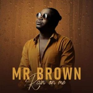 ALBUM: Mr Brown – Rain On Me