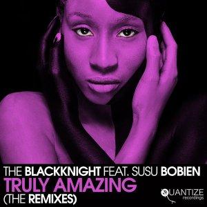 The BlackKnight, SuSu Bobien – Truly Amazing (The Remixes)