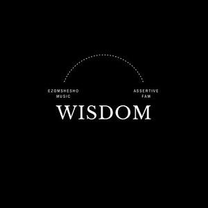 Ezomshesho – Wisdom Ft. Assertive Fam
