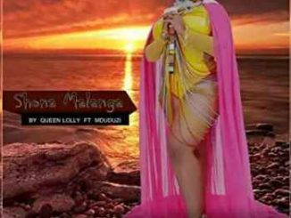 Queen Lolly – Shona Malanga Ft. Mduduzi
