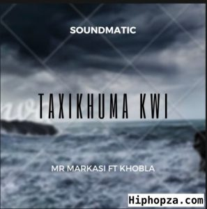 Soundmatic (Mr Markasi) – Taxikhuma kwi Ft. Khobla