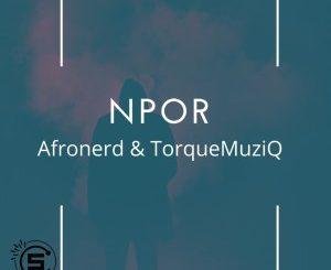 AfroNerd – Npor Ft. TorQue MuziQ