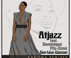 Atjazz, Dominique Fils-Aimé – See-Line Woman (Karizma Remixes)