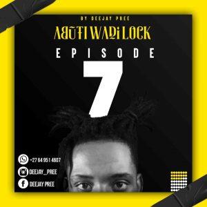 Deejay Pree – Abuti Wadi Lock Episode 7 Mix