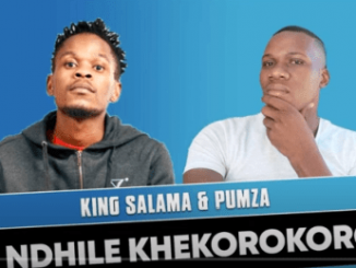 King Salama & Pumza – O Ndhile Khekorokoro
