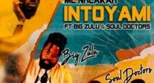 MC Nhlakah – Intoyami Ft. Big Zulu & Soul Doctors