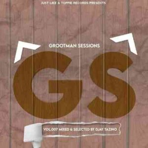 Djay Tazino – Grootman Sessions Vol.007 Mix