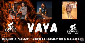 Mellow & Sleazy – Vaya ft Focalistic & Madumane