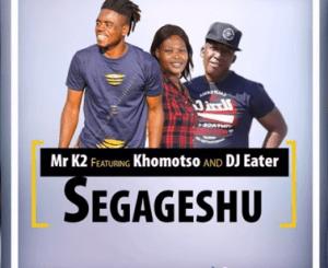 Mr K2 – Segageshu Ft. Khomotso & DJ Eater