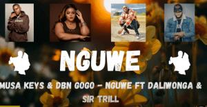 Musa Keys & DBN Gogo – Nguwe ft Daliwonga & Sir Trill