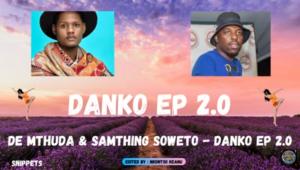 Samthing Soweto & De Mthuda – DANKO EP 2.0 (Snippets)