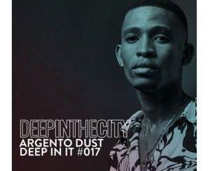 Argento Dust – Deep In It 017 (Deep In The City)