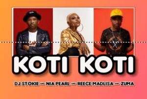 DJ Stokie, Nia Pearl, Reece Madlisa & Zuma – KOTI KOTI