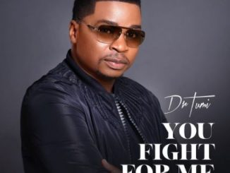 Dr Tumi – You Fight For Me