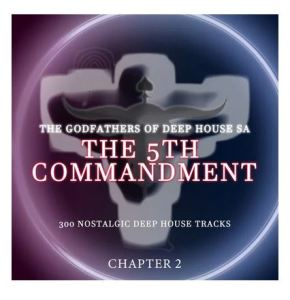 ALBUM: The Godfathers Of Deep House SA – The 5Th Commandment Chapter 2