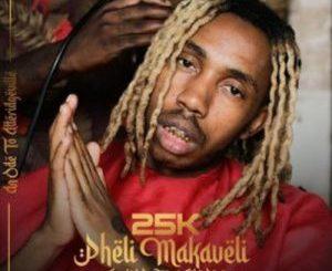 25K – Pheli Makaveli Album