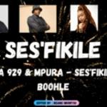 Busta 929 & Mpura – Ses'fikile Ft. Boohle