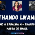 Kelvin Momo & Babalwa M – Thando Lwami Ft. Kabza De Small